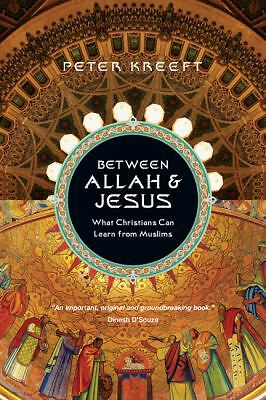 Between Allah & Jesus: What Christians Can Learn from Muslims - Kreeft, Peter -