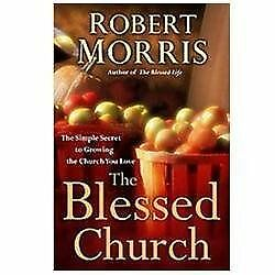 The Blessed Church: The Simple Secret to Growing the Church You Love, Morris, Ro