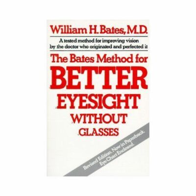 The Bates Method for Better Eyesight Without Glasses, Bates, William H., Good, B