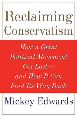 Reclaiming Conservatism: How a Great American Political Movement Got Lost--And H