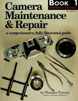 Camera Maintenance & Repair, Book 1: Fundamental Techniques: A Comprehensive, Fu