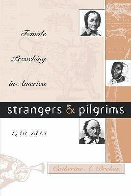 Strangers and Pilgrims: Female Preaching in America, 1740-1845 (Gender and Ameri