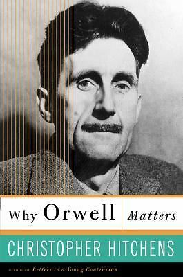 Why Orwell Matters, Hitchens, Christopher, Acceptable Book