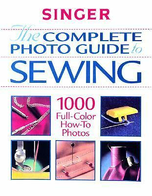 The Complete Photo Guide to Sewing (Singer Sewing Reference Library) by The Edi