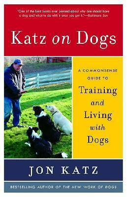 Katz on Dogs: A Commonsense Guide to Training and Living with Dogs  Katz, Jon