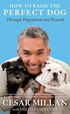 How to Raise the Perfect Dog: Through Puppyhood and Beyond, Cesar Millan, Meliss