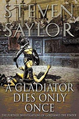 A Gladiator Dies Only Once: The Further Investigations of Gordianus the Finder,