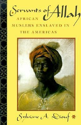 Servants of Allah: African Muslims Enslaved in the Americas by Diouf, Sylviane