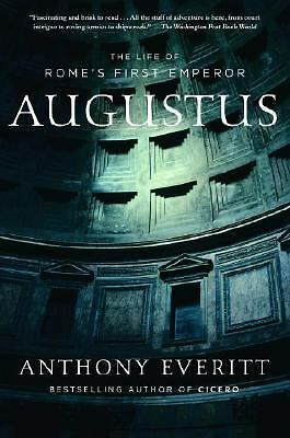 Augustus: The Life of Rome's First Emperor by Everitt, Anthony