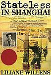 Stateless in Shanghai - Willens, Liliane - Very Good Condition