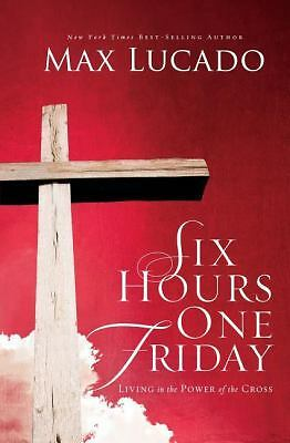 Six Hours One Friday: Living in the Power of the Cross,Lucado, Max,  Good Book