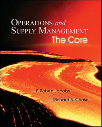 Operations and Supply Management: The Core,Richard B. Chase, F. Robert Jacobs,