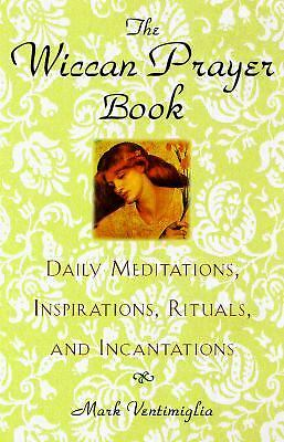 The Wiccan Prayer Book: Daily Meditations, Inspirations, Rituals, and Incantatio