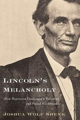Lincoln's Melancholy: How Depression Challenged a President and Fueled His Great