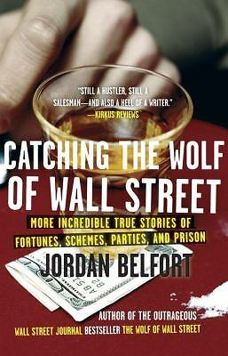 Catching the Wolf of Wall Street: More Incredible True Stories of Fortunes, Sch