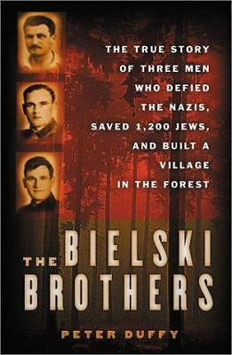 The Bielski Brothers: The True Story of Three Men Who Defied the Nazis, Saved 1