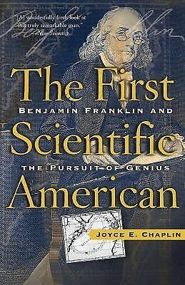 The First Scientific American: Benjamin Franklin and the Pursuit of Genius by C
