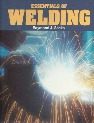 Essentials of Welding  Sacks, Raymond J.