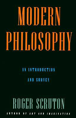 Modern Philosophy: An Introduction and Survey  Scruton, Roger
