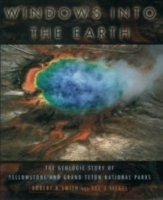 Windows into the Earth: The Geologic Story of Yellowstone and Grand Teton Nation