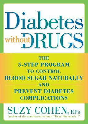 Diabetes Without Drugs: The 5-Step Program to Control Blood Sugar Naturally and