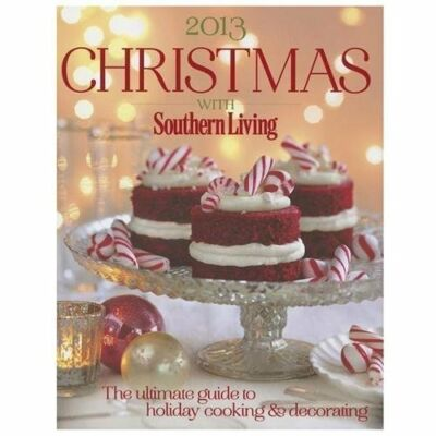 Christmas with Southern Living 2013: The ultimate guide to holiday cooking & dec