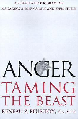 Anger: Taming the Beast : A Step-by-Step Program for Managing Anger Calmly and E