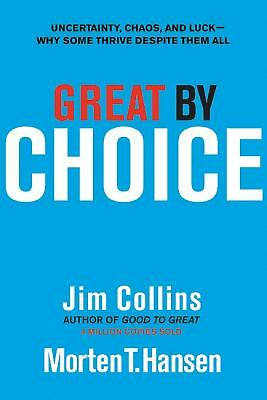Great by Choice: Uncertainty, Chaos, and Luck--Why Some Thrive Despite Them All,