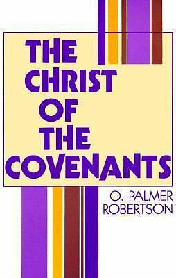 The Christ of the Covenants, Robertson, O. Palmer, Good Book