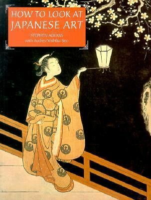 How to Look At Japanese Art, Stephen Addiss, Good Book
