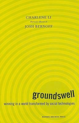 Groundswell: Winning in a World Transformed by Social Technologies, Bernoff, Jos