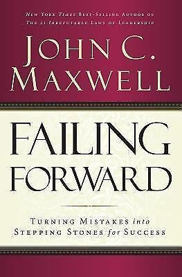 Failing Forward: Turning Mistakes into Stepping Stones for Success, Maxwell, Joh