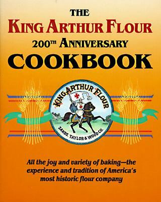 The King Arthur Flour 200th Anniversary Cookbook: All the joy and variety of bak