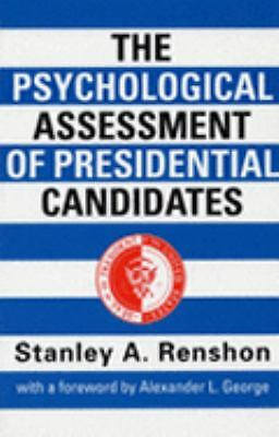 The Psychological Assessment of Presidential Candidates, Renshon, Stanley A., Ac