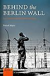 Behind the Berlin Wall: East Germany and the Frontiers of Power, Major, Patrick,