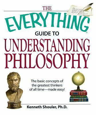 The Everything Guide to Understanding Philosophy: Understand the basic concepts