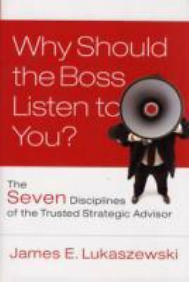 Why Should the Boss Listen to You: The Seven Disciplines of the Trusted Strategi