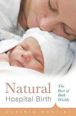 Natural Hospital Birth: The Best of Both Worlds (Non), Gabriel, Cynthia, Good Bo