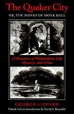 The Quaker City, Or, the Monks of Monk Hall: A Romance of Philadelphia Life, Mys