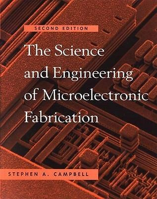 The Science and Engineering of Microelectronic Fabrication by Campbell, Stephen