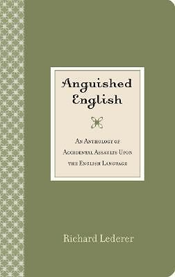 Anguished English: An Anthology of Accidental Assaults Upon the English Language