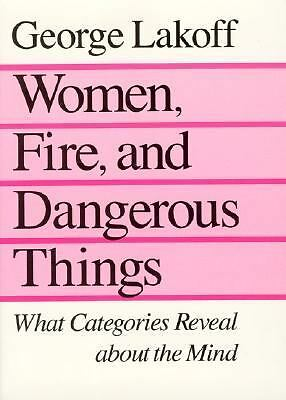 Women, Fire, and Dangerous Things  Lakoff, George