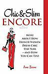 Chic & Slim Encore: More About How French Women Dress Chic Stay Slim-And How You