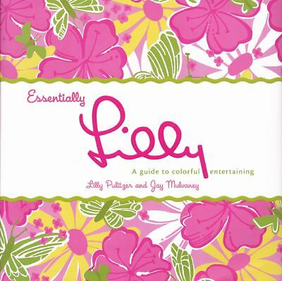 Essentially Lilly: A Guide to Colorful Entertaining by Lilly Pulitzer, Jay Mulv