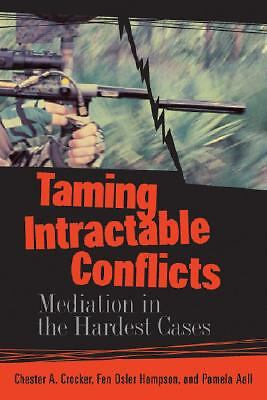 Taming Intractable Conflicts: Mediation in the Hardest Cases by Crocker, Cheste