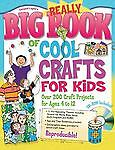 Really Big Book of Cool Crafts for Kids with CD-ROM: Over 200 Craft Projects for
