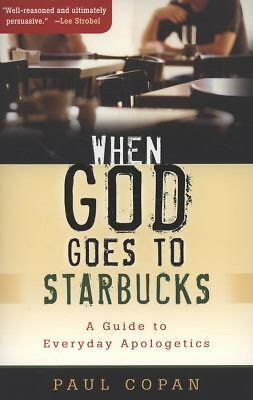 When God Goes to Starbucks: A Guide to Everyday Apologetics by Copan, Paul