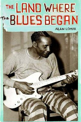 The Land Where the Blues Began by Lomax, Alan