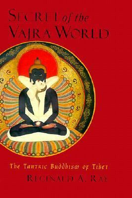Secret of the Vajra World: The Tantirc Buddhism of Tibet, Ray, Reginald A., Acce