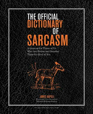 The Official Dictionary of Sarcasm: A Lexicon for Those of Us Who Are Better an